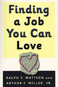 Finding a Job You Can Love by Arthur F. Miller and Ralph T. Mattson
